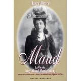 Maud : La Vie de Lucy Maud Montgomery