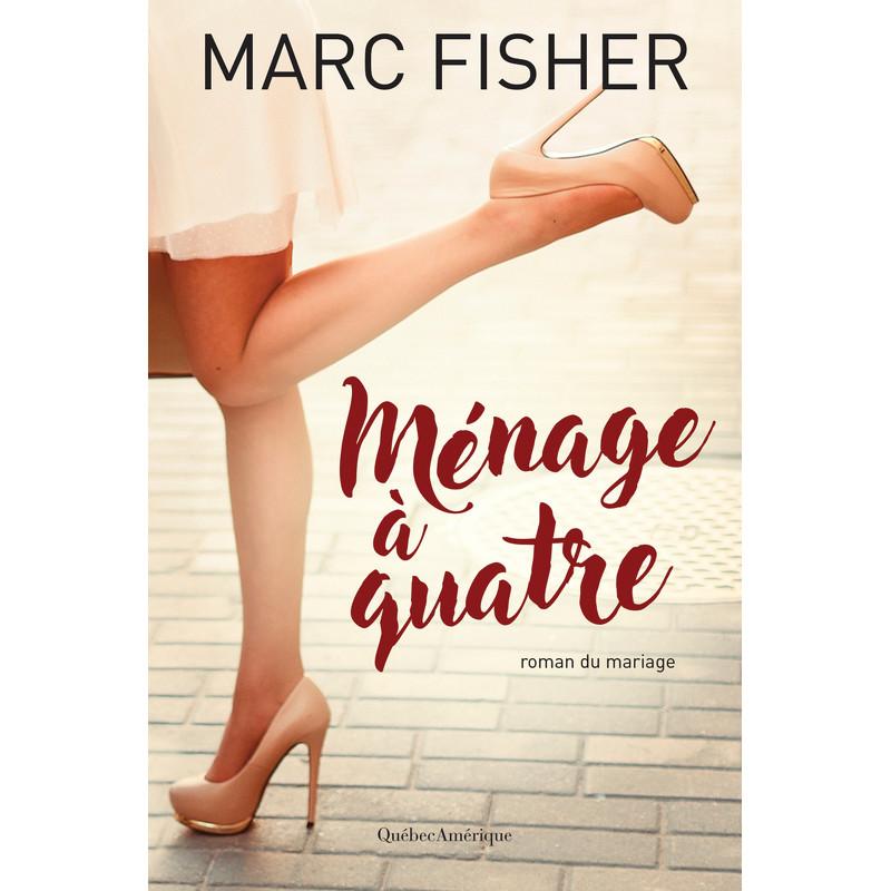 Ménage à quatre - Marc Fisher