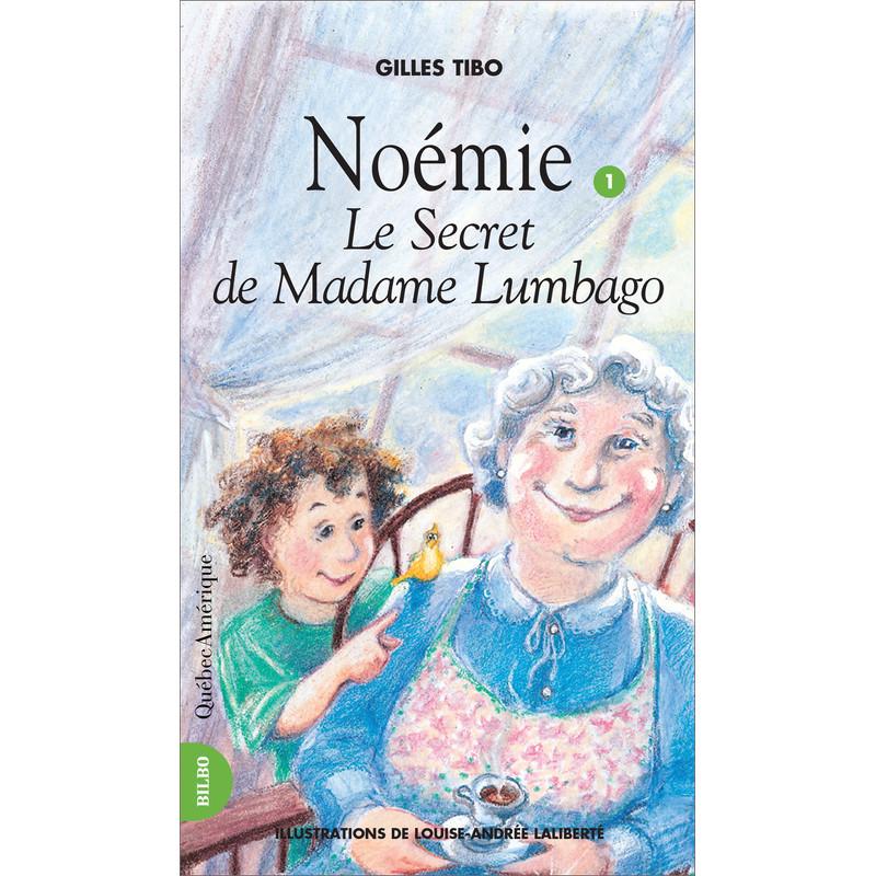 Noémie 1 - Le Secret de Madame Lumbago - Gilles Tibo - Québec Amérique