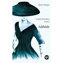 Le goût du bonheur, Tome 2 - Adélaïde